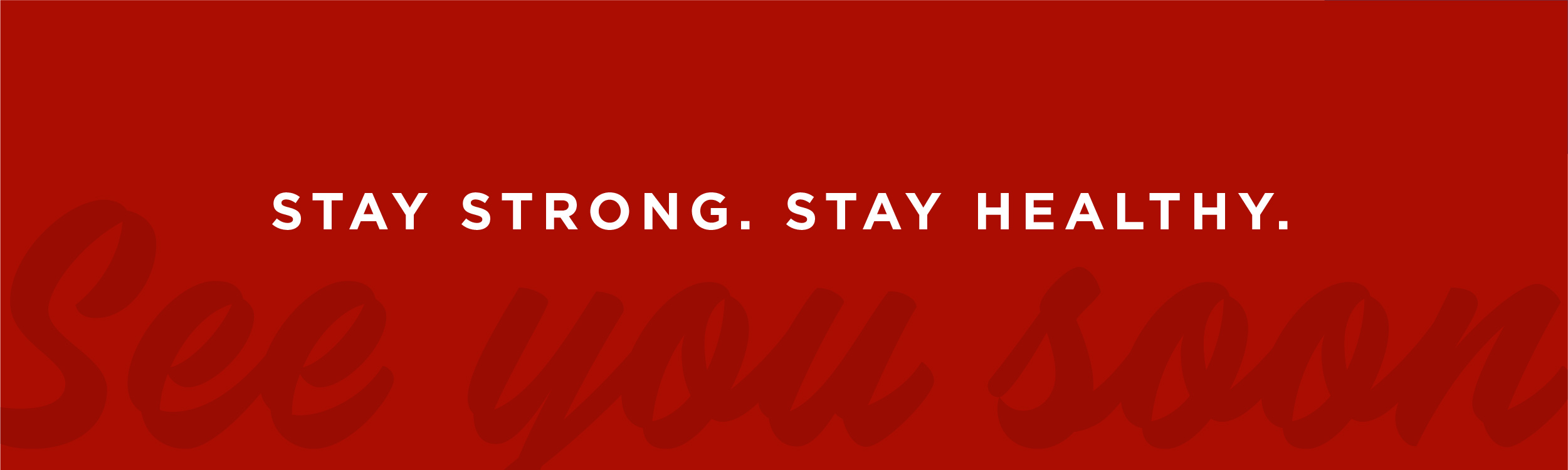 STAY STRONG. STAY HEALTHY.